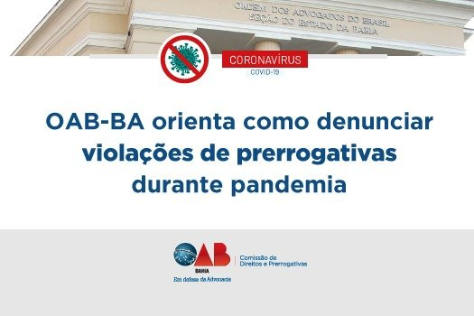 [Coronavírus: OAB-BA orienta como denunciar violações de prerrogativas durante pandemia]