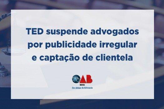 [TED suspende advogados por publicidade irregular e captação de clientela]